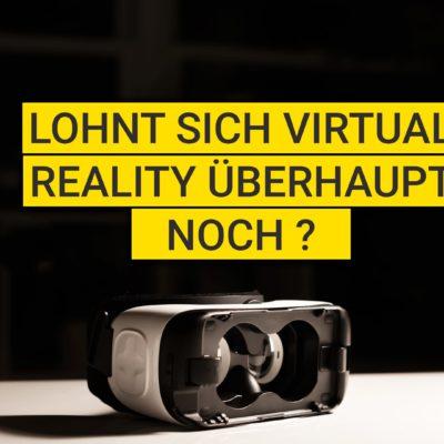 Lohnt sich Virtual Reality überhaupt noch?