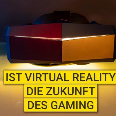 Ist Virtual Reality die Zukunft des Gaming (oder die Zukunft von allem)?